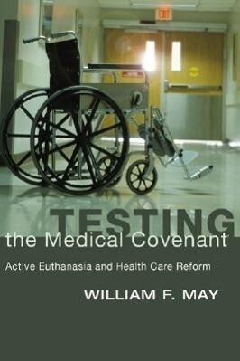 Testing the Medical Covenant: Active Euthanasia and Health Care Reform als Taschenbuch