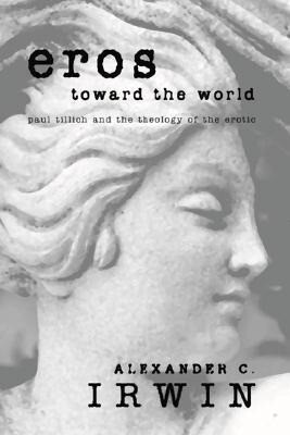 Eros Toward the World: Paul Tillich and the Theology of the Erotic als Taschenbuch