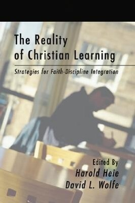 The Reality of Christian Learning: Strategies for Faith-Discipline Integration als Taschenbuch