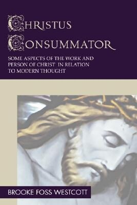 Christus Consummator: Some Aspects of the Work and Person of Christ in Relation to Modern Thought als Taschenbuch