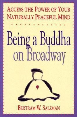 Being a Buddha on Broadway: Access the Power of Your Naturally Peaceful Mind als Taschenbuch