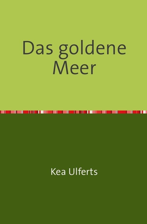 Das goldene Meer als Buch von Kea Ulferts