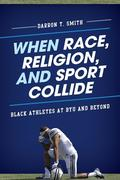 When Race, Religion, and Sport Collide: Black Athletes at Byu and Beyond