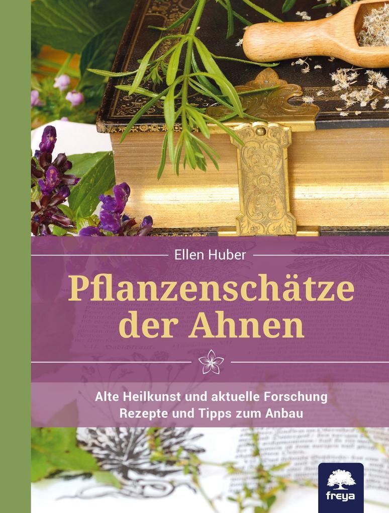 Pflanzenschätze der Ahnen als Buch von Ellen Huber