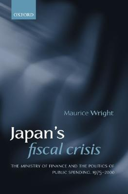Japan's Fiscal Crisis: The Ministry of Finance and the Politics of Public Spending, 1975-2000 als Buch (gebunden)