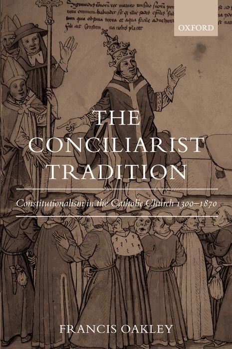 The Conciliarist Tradition: Constitutionalism in the Catholic Church 1300-1870 als Buch