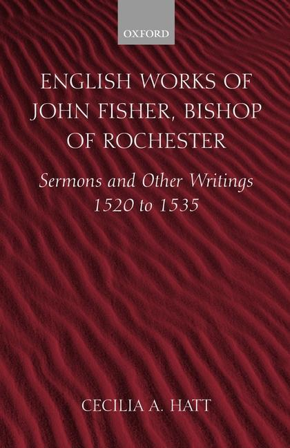 English Works of John Fisher, Bishop of Rochester (1469-1535): Sermons and Other Writings, 1520-1535 als Buch (gebunden)
