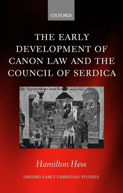 The Early Development of Canon Law and the Council of Serdica als Buch