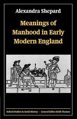Meanings of Manhood in Early Modern England als Buch