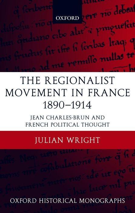 The Regionalist Movement in France 1890-1914: Jean Charles-Brun and French Political Thought als Buch