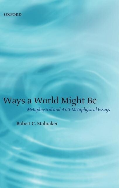 Ways a World Might Be: Metaphysical and Anti-Metaphysical Essays als Buch