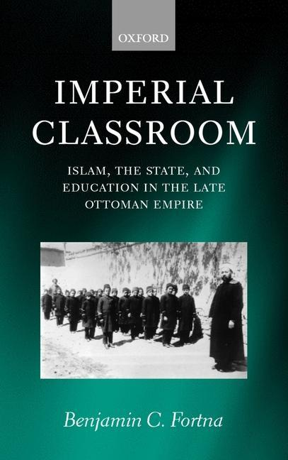 Imperial Classroom: Islam, the State, and Education in the Late Ottoman Empire als Buch