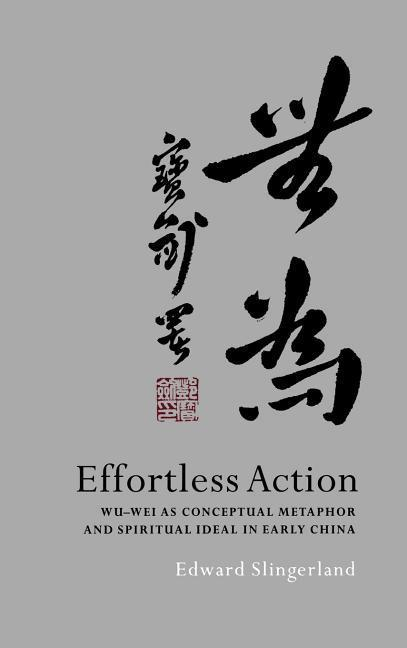 Effortless Action: Wu-Wei as Conceptual Metaphor and Spiritual Ideal in Early China als Buch
