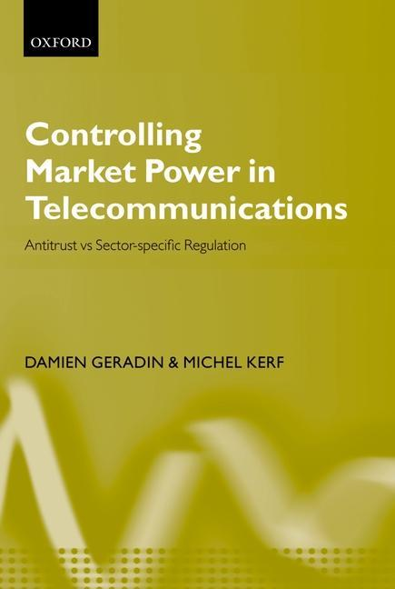 Controlling Market Power in Telecommunications: Antitrust vs. Sector-Specific Regulation als Buch