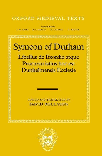 Symeon of Durham: Libellus de Exordio Atque Procursu Istius Hoc Est Dunhelmensis Ecclesie: Tract on the Origins and Progress of This the als Buch