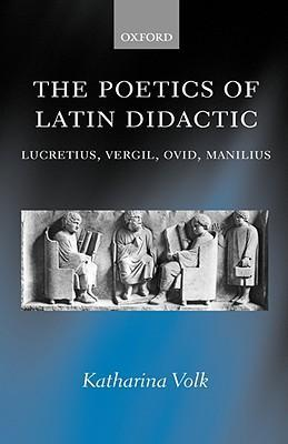 The Poetics of Latin Didactic: Lucretius, Vergil, Ovid, Manilius als Buch