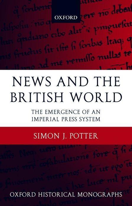 News and the British World: The Emergence of an Imperial Press System 1876-1922 als Buch