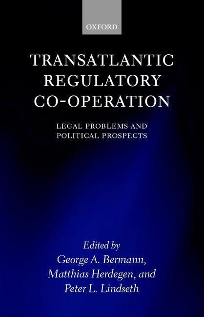 Transatlantic Regulatory Co-Operation: Legal Problems and Political Prospects als Buch