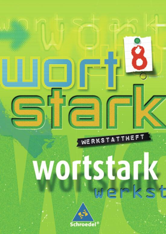 Wortstark. Werkstattheft 8. Neubearbeitung. Rechtschreibung 2006. Berlin, Bremen, Hamburg, Hessen, Niedersachsen, Nordrhein-Westfalen, Rheinland-Pfalz, Schleswig-Holstein als Buch