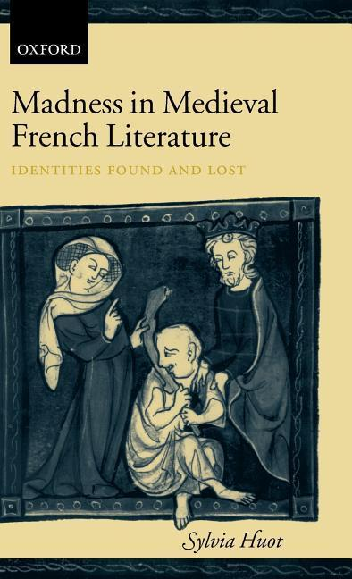 Madness in Medieval French Literature: Identities Found and Lost als Buch