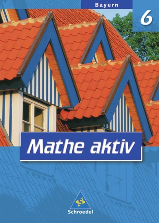 Mathe aktiv 6. Schülerband. Bayern. Hauptschule. Ausgabe 2004 als Buch