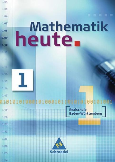 Mathematik heute 1. Neubearbeitung. Schülerband. Baden-Württemberg. Realschule als Buch