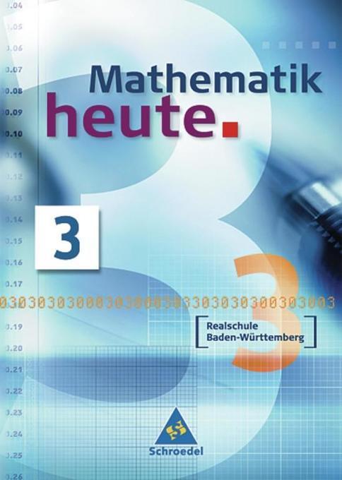 Mathematik heute 3. Neubearbeitung. Schülerband. Baden-Württemberg. Realschule als Buch