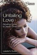 Unfailing Love: Growing Closer to Jesus Christ