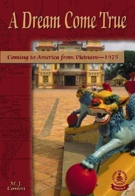 A Dream Come True: Coming to America from Vietnam-1975 als Buch