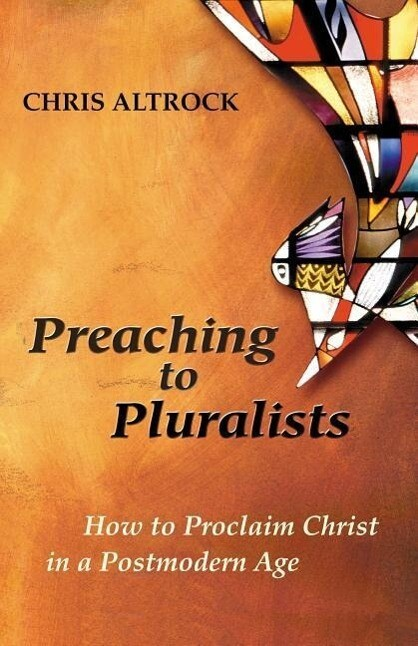 Preaching to Pluralists: How to Proclaim Christ in a Postmodern Age als Taschenbuch