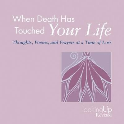 When Death Has Touched Your Life: Thoughts, Poems, and Prayers at a Time of Loss als Taschenbuch