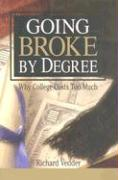 Going Broke by Degree: Why College Costs Too Much als Buch