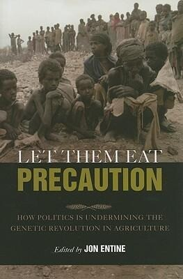 Let Them Eat Precaution: How Politics Is Undermining the Genetic Revolution in Agriculture als Buch