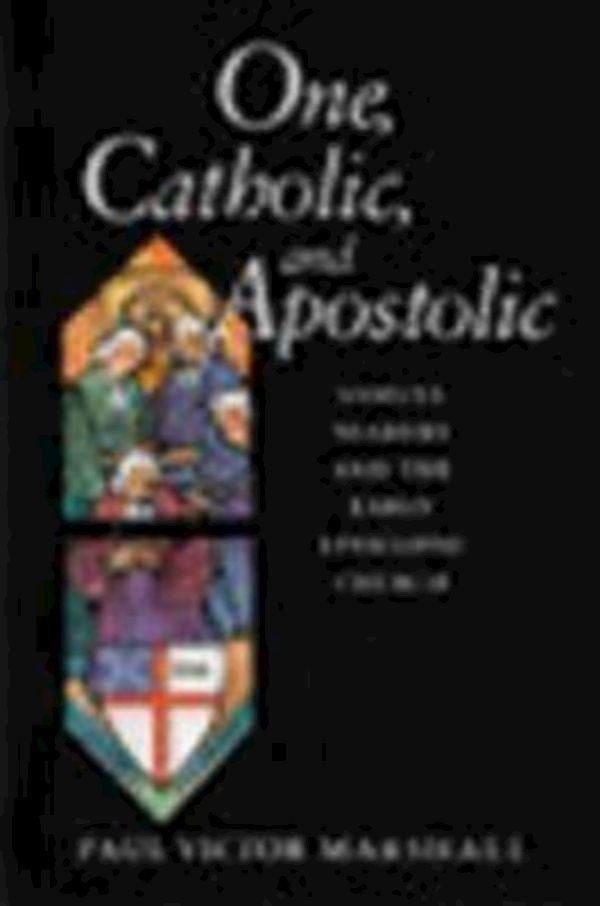 One, Catholic, and Apostolic: Samuel Seabury and the Early Episcopal Church als Buch