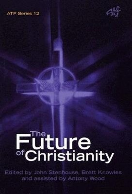 The Future of Christianity: Historical, Sociological, Political and Theological Perspectives from New Zealand als Taschenbuch