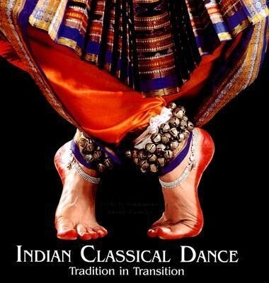 Indian Classical Dance: Tradition in Transition als Buch