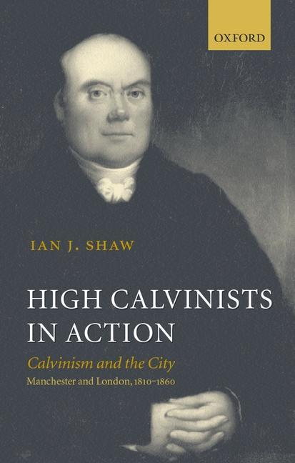 High Calvinists in Action: Calvinism and the City, Manchester and London, 1810-1860 als Buch