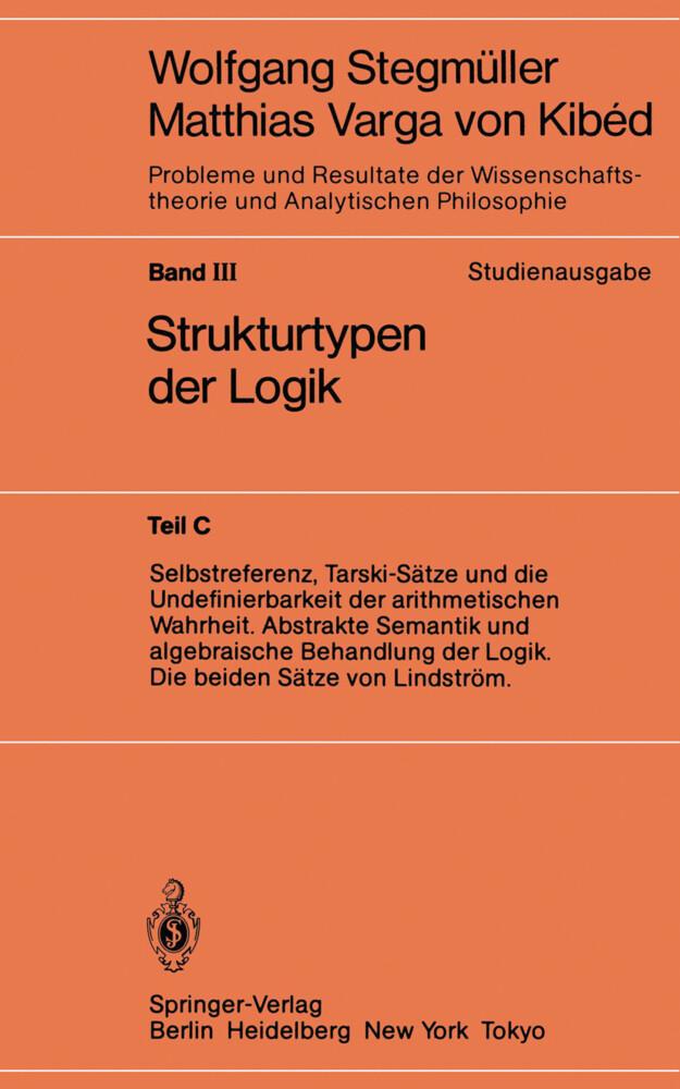 Selbstreferenz, Tarski-Sätze und die Undefinierbarkeit der arithmetischen Wahrheit. Abstrakte Semantik und algebraische Behandlung der Logik. Die beiden Sätze von Lindström als Buch