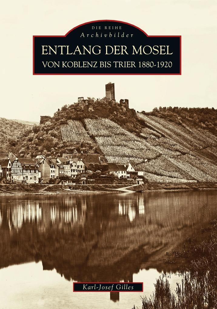 Entlang der Mosel von Koblenz bis Trier 1880-1920 als Buch
