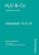 H2O u. Co. Organische Chemie. Arbeitsheft 10/II, III