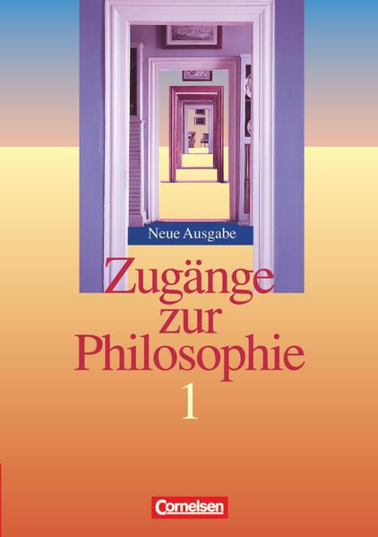 Zugänge zur Philosophie 1. Schülerbuch. Neubearbeitung als Buch (gebunden)