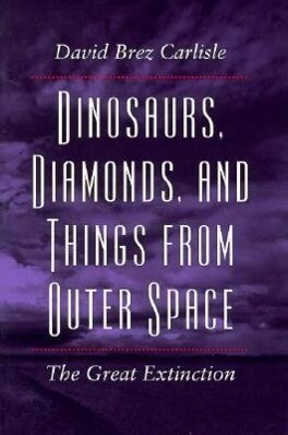 Dinosaurs, Diamonds, and Things from Outer Space: The Great Extinction als Taschenbuch
