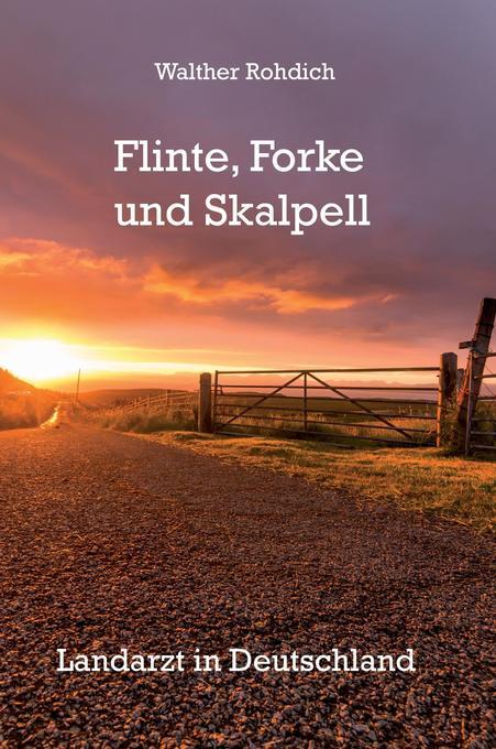 Flinte, Forke und Skalpell als Buch von Walther...