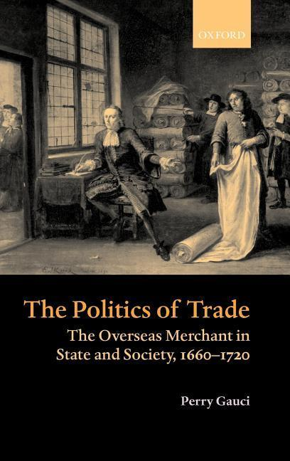 The Politics of Trade: The Overseas Merchant in State and Society 1660-1720 als Buch