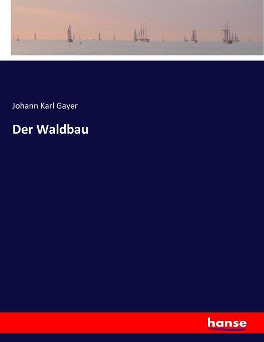 Der Waldbau als Buch von Johann Karl Gayer