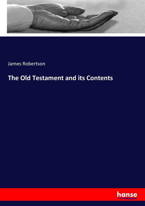 The Old Testament and its Contents als Buch von...