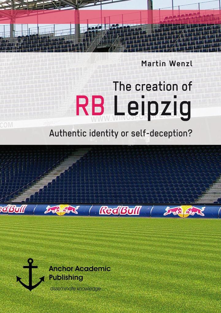 The creation of RB Leipzig. Authentic identity or self-deception? als eBook Download von Martin Wenzl