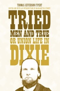 Tried Men and True, or Union Life in Dixie als ...