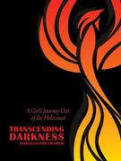 Transcending Darkness: A Girl's Journey Out of the Holocaust