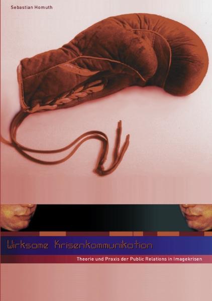 Wirksame Krisenkommunikation - Theorie und Praxis der Public Relations in Imagekrisen als Buch